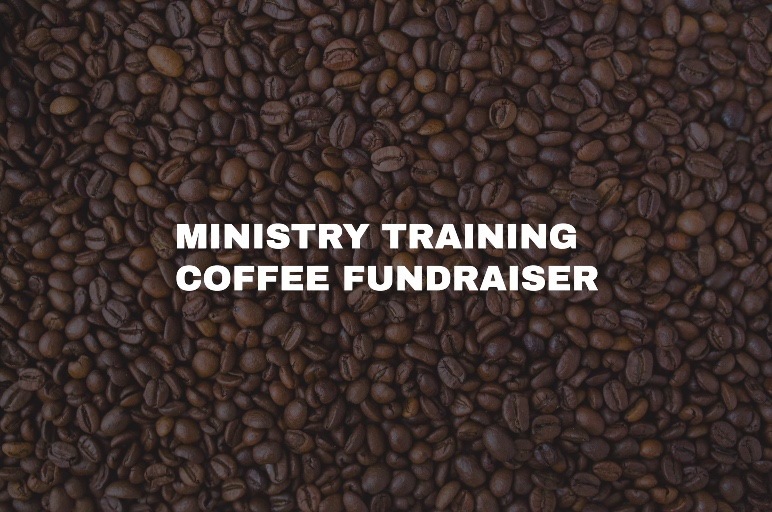 MINISTRY TRAINING COFFEE FUNDRAISER ​