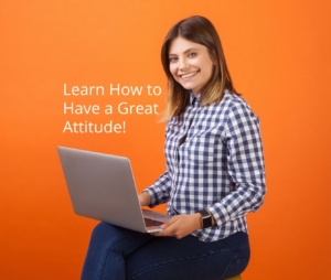 How to Develop a Great Attitude